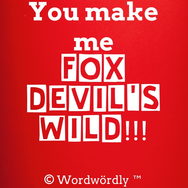 """You make me FOX DEVILS'S WILD!!!"" - Tasse von © Wordwördly ツ™"