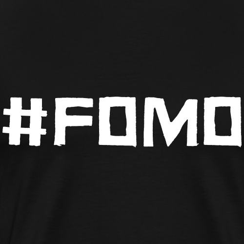 #FOMO (Fear Of Missing Out)