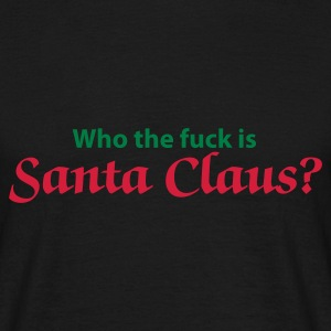Who the fuck is Santa Claus - Männer T-Shirt