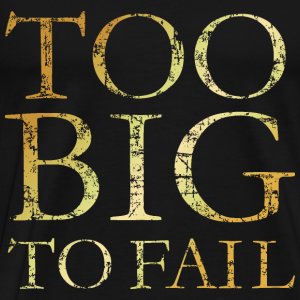 Too Big to Fail (Gold)
