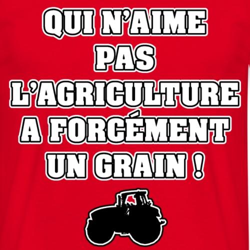 QUI N'AIME PAS L'AGRICULTURE A FORCÉMENT UN GRAIN
