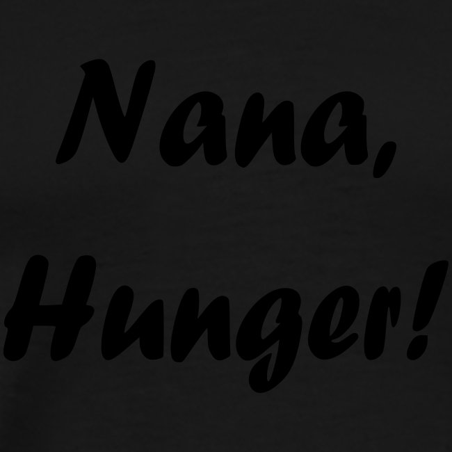 Nana, Hunger!