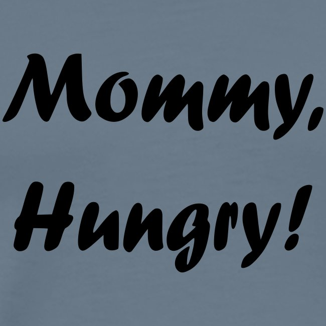 Mommy, Hungry!
