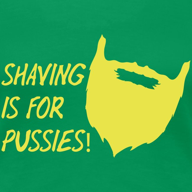shaving is for pussies