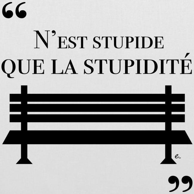 """Tote bag """"N'est stupide que la stupidité"""""""