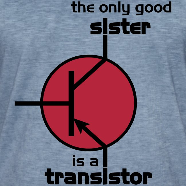 The only good sister is a transistor.