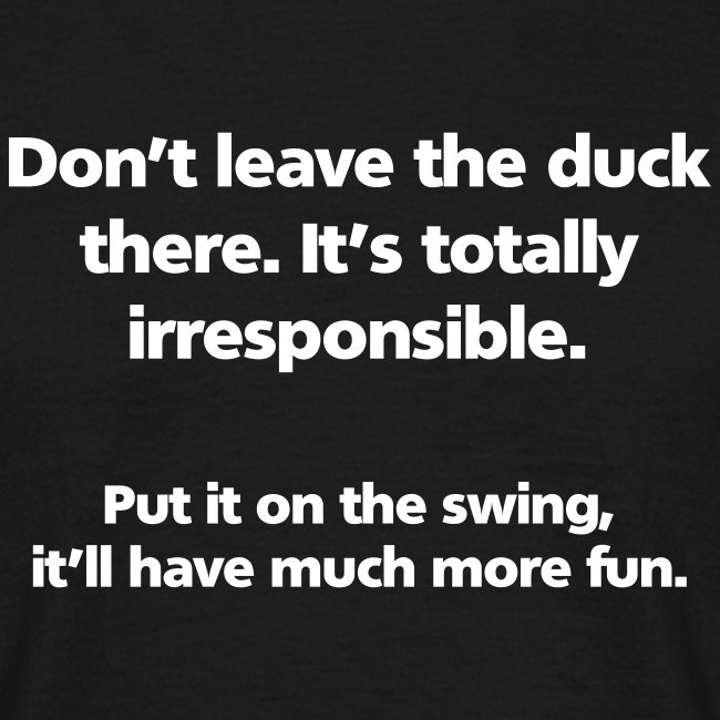 MENS SIMPLE: Don't leave the duck there.