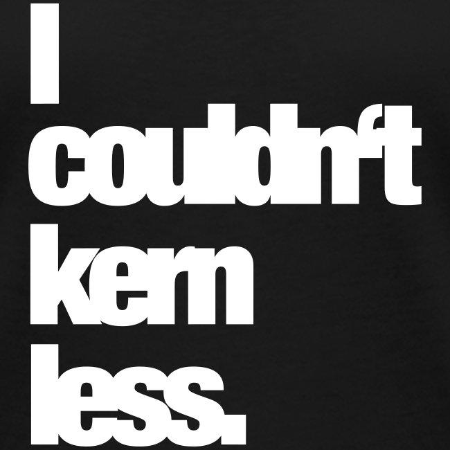 I couldn't kern less.