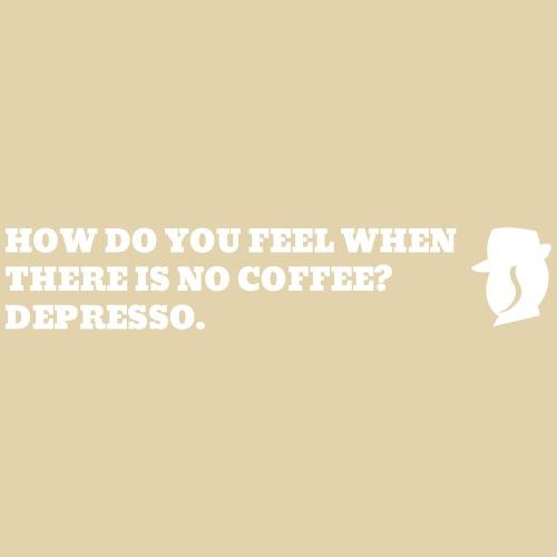 Karl hat Depresso, wenn er keinen Kaffee hat