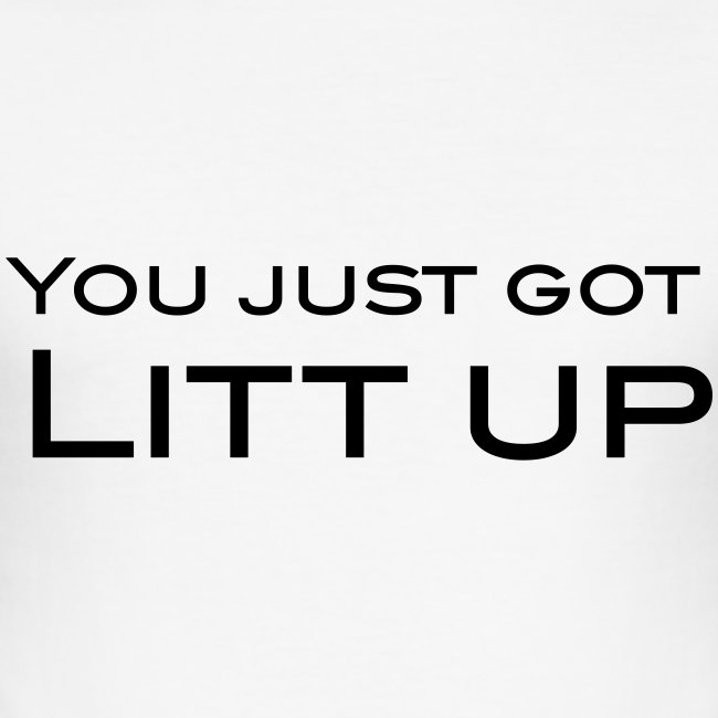 You got LITT UP