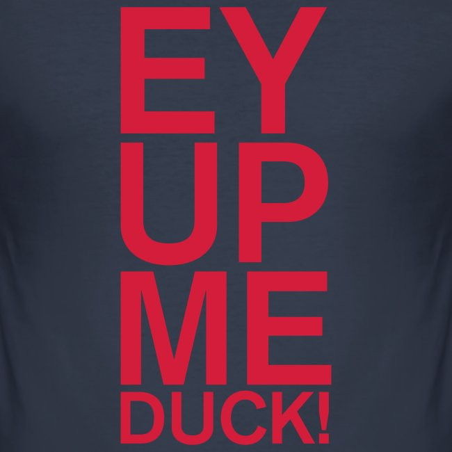 EY UP ME DUCK! mens tee
