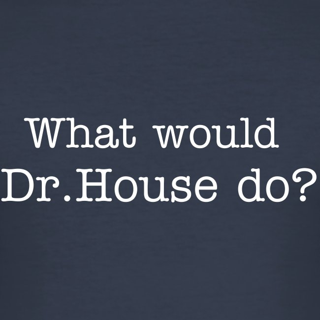 What would house do? miesten t-paita