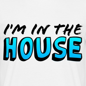 I'm in the House! - Camiseta hombre