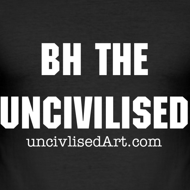 BH the Uncivilised