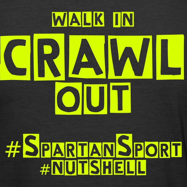 walk in, crawl out - T