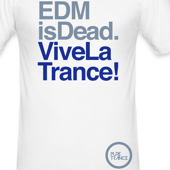EDM Is Dead, Vive La Trance Male Slim Fit T-Shirt