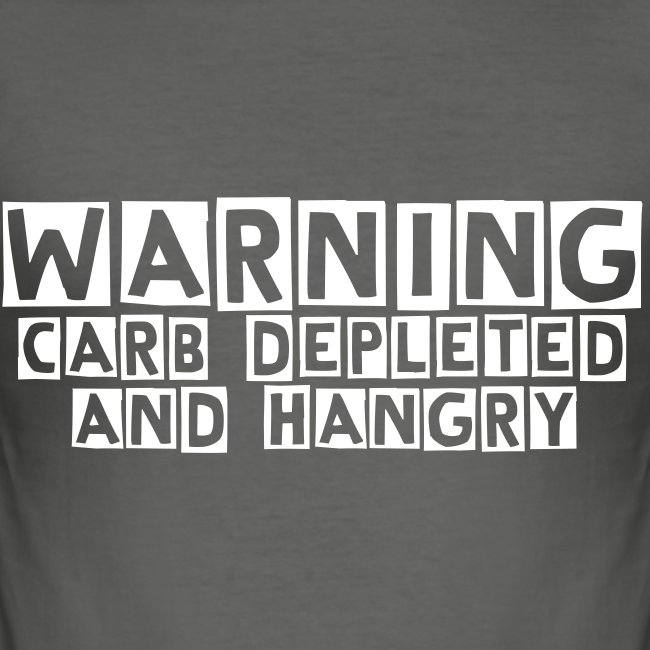 WARNING Carb depleted and hangry
