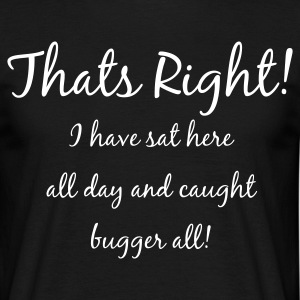 Black Sat here all day and caught bugger all! Men's T-Shirts - Men's T-Shirt