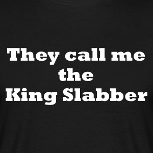 Black They call me the King Slabber Men's T-Shirts - Men's T-Shirt