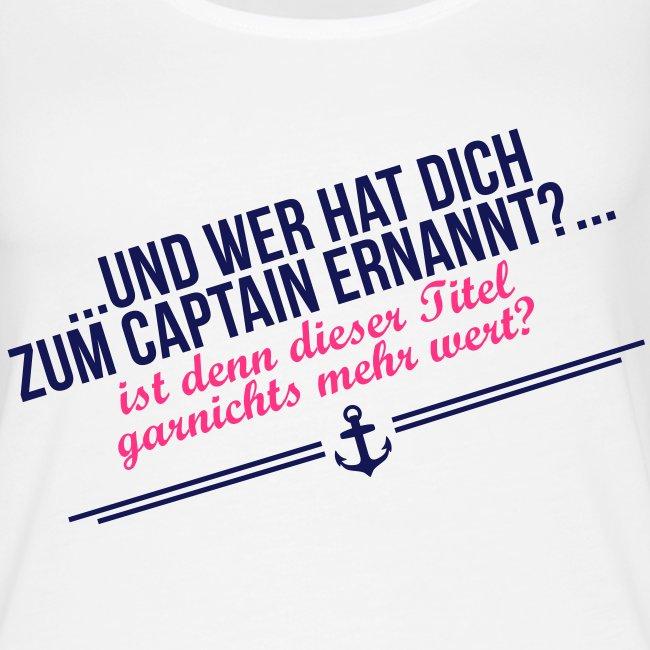 Lady...und wer hat Dich zum Captain ernannt?