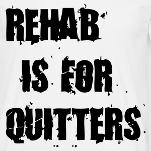 Rehab is for quitters - T-shirt herr