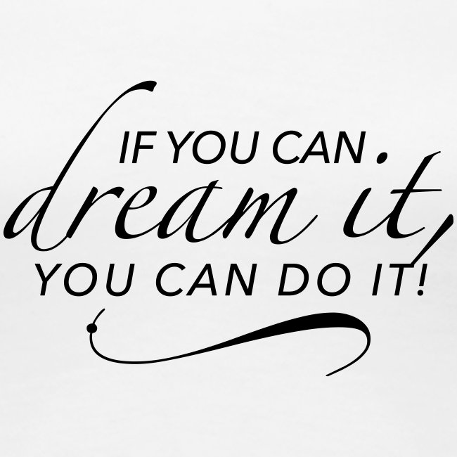 If you can dream it, you can do it. Zukunft Träume