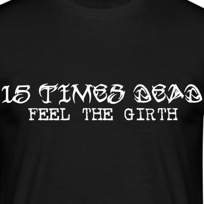 FEEL THE GIRTH Front Print Tee