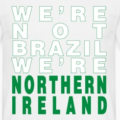 White We're Not Brazil We're Northern Ireland Men's T-Shirts