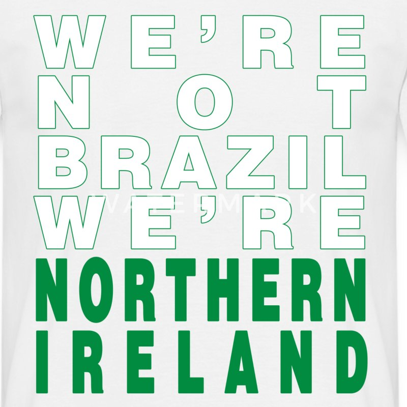 White We're Not Brazil We're Northern Ireland Men's T-Shirts - Men's T-Shirt