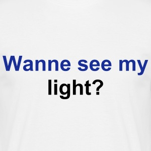 Wanne see my light? - Männer T-Shirt