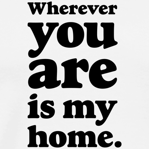 Wherever you are is my home Liebeserklärung Heimat