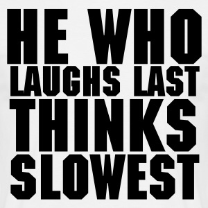 He Who Laughs Last - Men's T-Shirt
