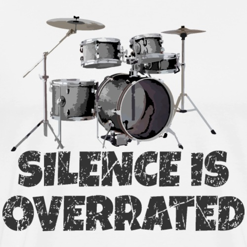 Silence is overrated - Drummer Drum Kit