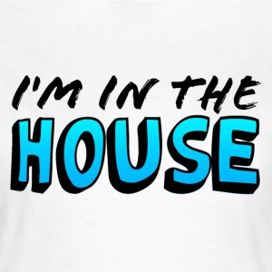 I'm in the House! - Women's T-Shirt