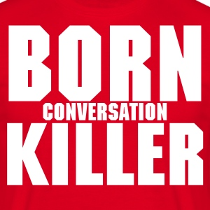 Born Conversation Killer - Men's T-Shirt