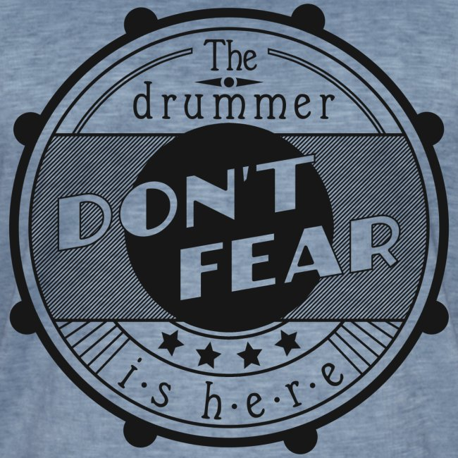 Don't fear, the drummer is here. s/w (Vintage-Shirt)