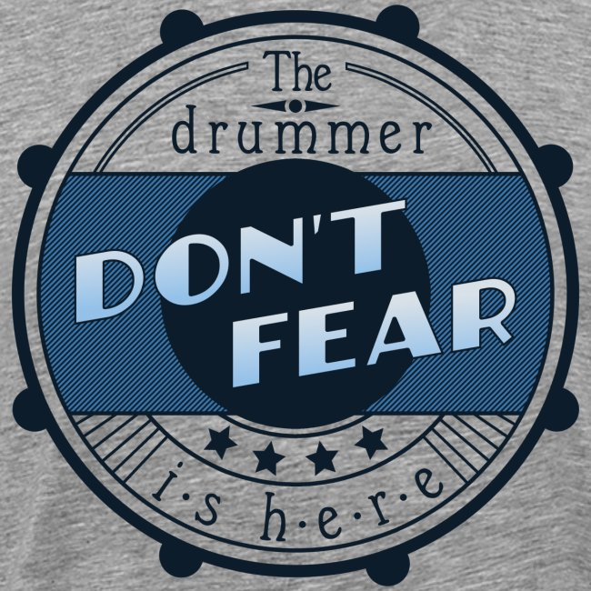 Don't fear, the drummer is here. (Shirt)