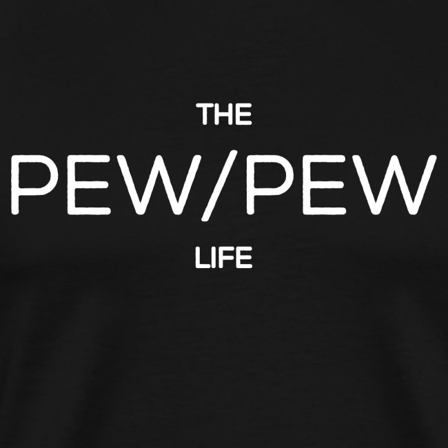 THE PEW/PEW LIFE