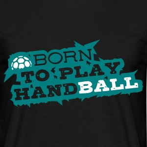 HANDBALL Born to play T-Shirts - Men's T-Shirt
