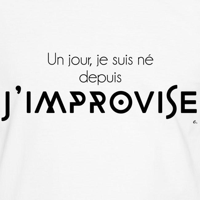 """T-shirt Homme """"Un jour je suis né depuis j'improvise"""""""