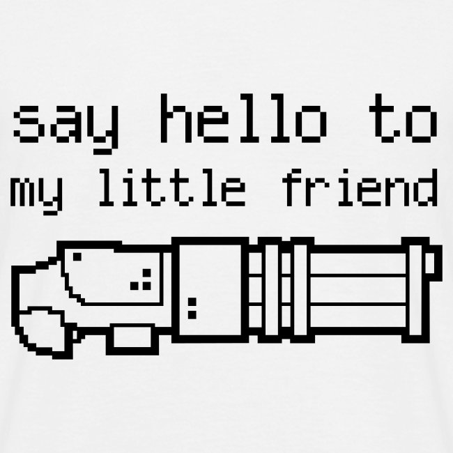 Say hello to my little friend - W/B