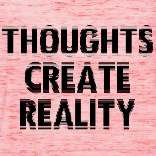 Thoughts Create Reality