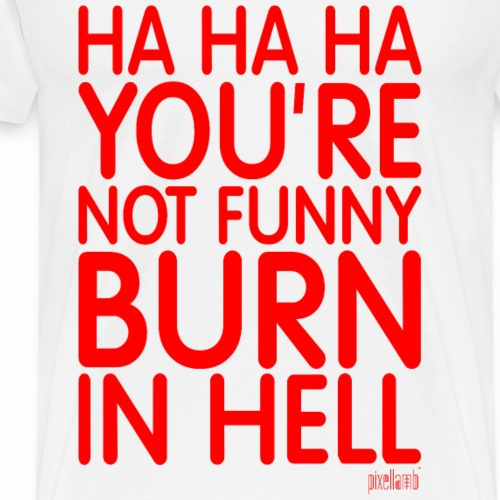 Ha Ha Ha You're not funny Burn in Hell Pixellamb ™