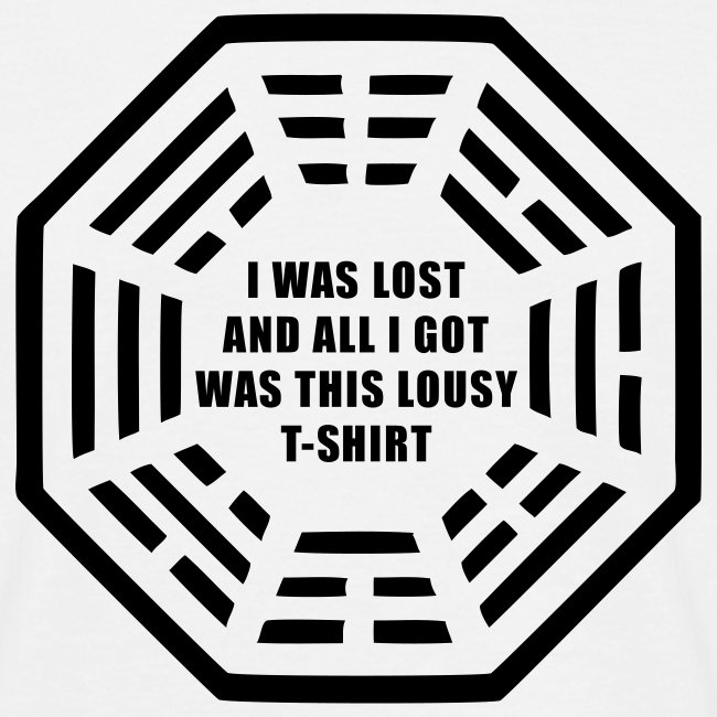 I was lost and all i got was this lousy t-shirt