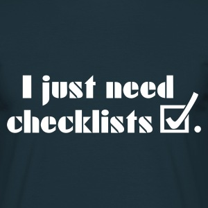 I just need checklists. (m) - Männer T-Shirt
