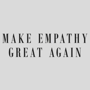Empathy great Again