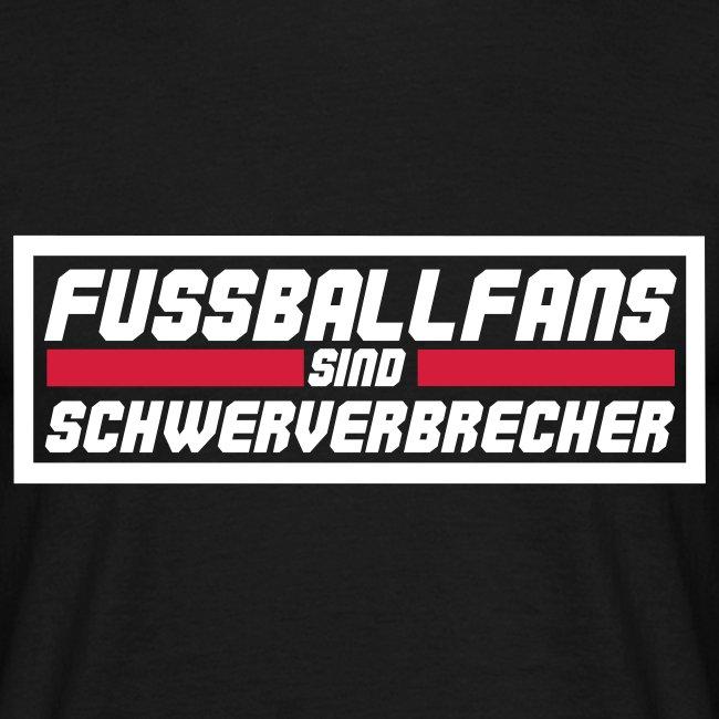 """Shirt """"Fussballfans sind Schwerverbrecher"""""""