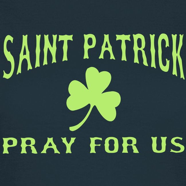 SAINT PATRICK PRAY FOR US