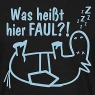 Motiv ~ Basic T-Shirt Was heißt hier FAUL?! Front