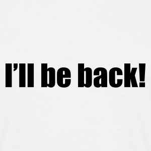 Weiß I'll be back! © T-Shirts - Mannen T-shirt